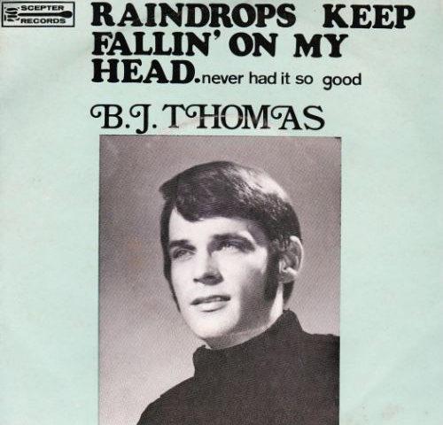 Raindrops Keep Fallin' On My Head by B.J. Thomas