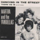 Martha and the Vandellas Dancing in the Street