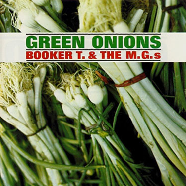 Green Onions by Booker T. & The M.G.s